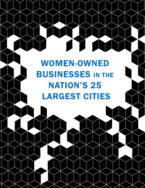 Women-Owned Businesses in the Nation's 25 Largest Cities